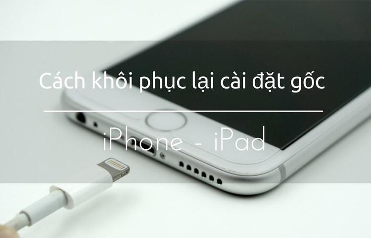 Hướng dẫn cách khôi phục cài đặt gốc iPhone – Reset iPhone mà không mất dữ liệu