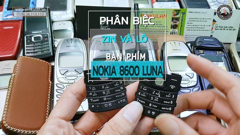 Cách nhận biết zin lô bàn phím Nokia 8600 Luna
