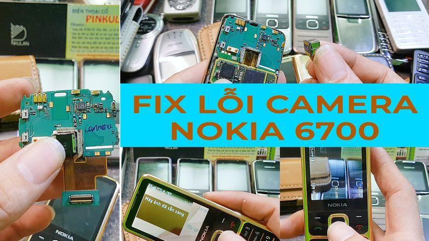 Fix lỗi và cách thay camera trên Nokia 6700