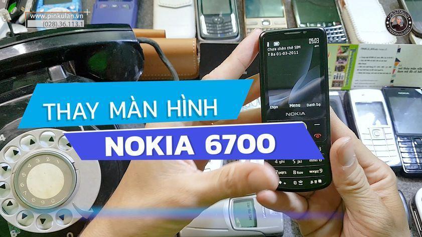 Thay màn hình Nokia 6700 cao cấp giá rẻ