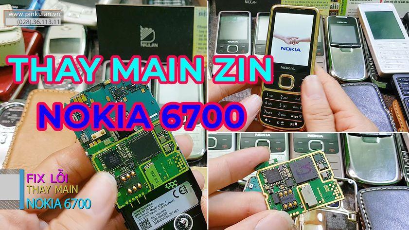 Thay main zin cho Nokia 6700 huyền thoại