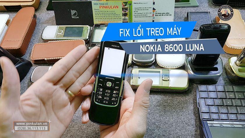 Fix lỗi treo máy Nokia 8600 Luna